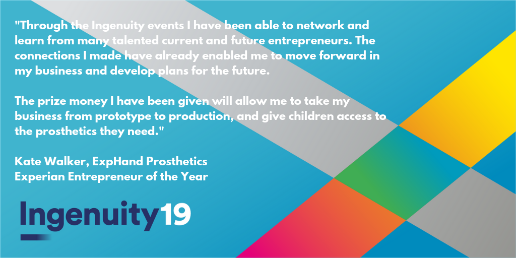 Quote from Kate Walker of ExpHand Prosthetics on the impact Ingenuity19 has had on her. Sitting on a branded Ingenuity19 background.