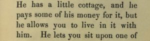 Extract of text: He has a little cottage and he pays some of his money for it, but he allows you to live in it with him.